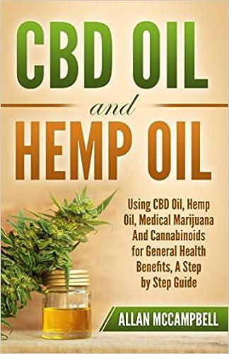 CBD Oil and Hemp Oil: Using CBD Oil, Hemp Oil, Medical