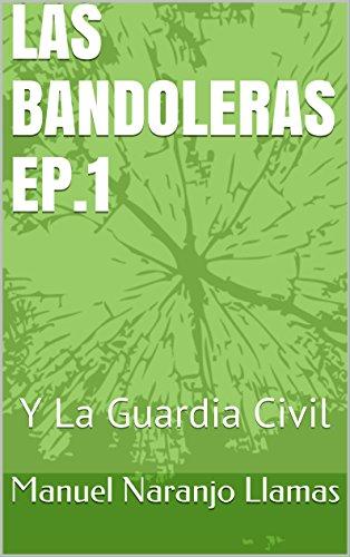 Las Bandoleras Episodio 1.: Y La Guardia Civil