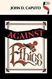 Against Ethics: Contributions to a Poetics of Obligation with Constant Reference to Deconstruction (Studies in Continental Thought)