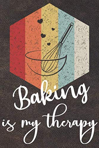 Baking Is My Therapy: 110 Pages of Blank Baking Recipes Journal for DIY Baking Cookbook Note (Funny, Humorous and Cute Books and Journals)