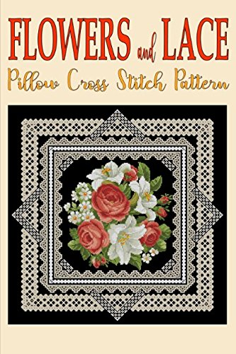Flowers and Lace: Pillow Cross Stitch Pattern (Modern Cross Stitch Pattern) (Volume 11) (Cross Stitch Magazine)