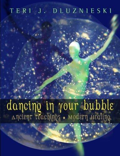 Read Online Dancing In Your Bubble: Ancient Teachings; Modern Healing ebook