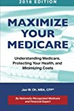 Maximize Your Medicare (2016 Edition): Understanding Medicare, Protecting Your Health, and Minimizing Costs