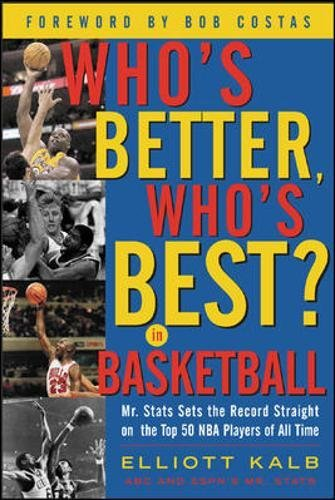 Who's Better, Who's Best in Basketball?: Mr Stats Sets the Record Straight on the Top 50 NBA Players of All Time (Best Basketball Players Of All Time)