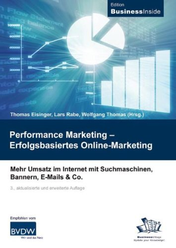 Performance Marketing – Erfolgsbasiertes Online-Marketing: Mehr Umsatz im Internet mit Suchmaschinen, Bannern, E-Mails & Co.