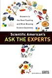 img - for Scientific American's Ask the Experts: Answers to The Most Puzzling and Mind-Blowing Science Questions book / textbook / text book