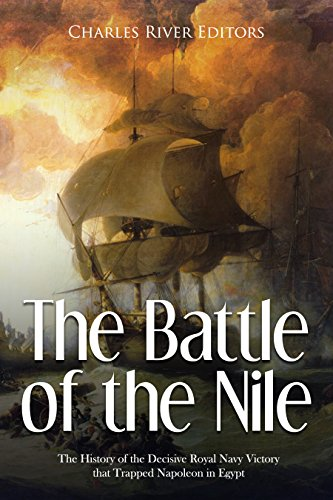 The Battle of the Nile: The History of the Decisive Royal Navy Victory that Trapped Napoleon in Egypt (Waterloo Outlet)