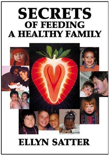 Secrets of Feeding a Healthy Family by Satter M.S. R.D. L.C.S.W. B.C.D, Ellyn (1999) Paperback