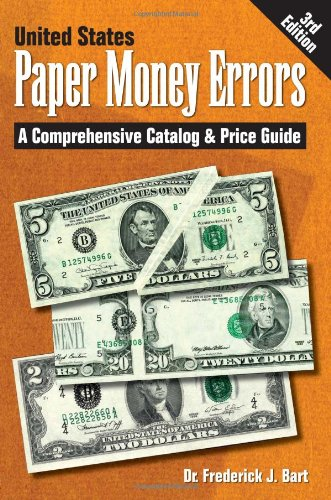 United States Paper Money Errors: A Comprehensive Catalog & Price Guide (U.S. Paper Money Errors)