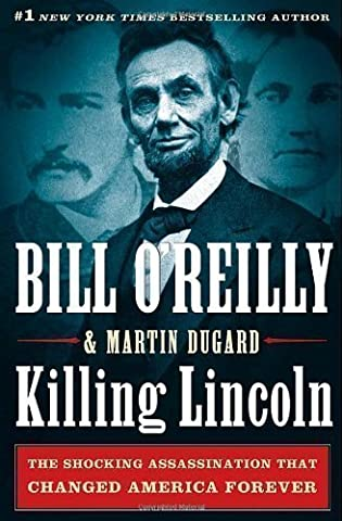 Killing Lincoln: The Shocking Assassination That Changed America by O'Reilly, Bill 1st (first) Printing Edition (Book The Killing Tree)