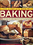 the complete book of baking 200 irresistible easy to make recipes for cakes gateaux pies muffins tarts buns breads and cookies shown step by step in over 850 photographs