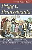 Prigg V. Pennsylvania, H. Robert Baker, 0700618651