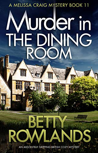 Murder in the Dining Room: An absolutely gripping British cozy mystery (A Melissa Craig Mystery Book 11) by [Rowlands, Betty]