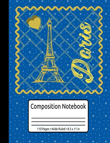 Eiffel Tower Je T'aime Paris Composition Notebook 110 Pages Wide Ruled 8.5 x 11 in: I Love Paris Travel Journal