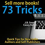 73 Ways to Sell More Books: Quick Tips for New Indie Authors and Self-Publishers: Transcend Mediocrity, Book 47 | J.B. Snow,Casey Keller