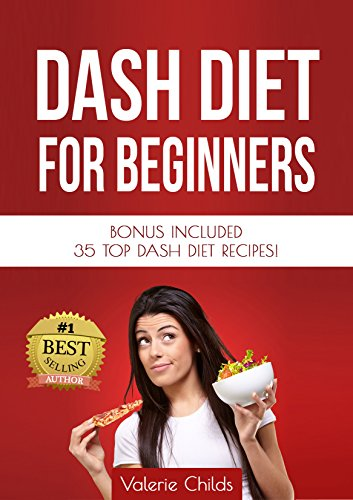 Dash Diet for Weight Loss: Lose Up to 10 Pounds in 10 Days! + Lower Blood Press w/  Dash Diet Recipes and Cookbook + FREE BONUS: 35 TOP DASH DIET RECIPES ... Dash Diet Cookbook, Dash Diet Recipes) by Valerie Childs, Joy Louis