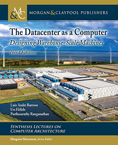 The Datacenter As a Computer: Designing Warehouse-scale Machines (Synthesis Lectures on Computer Architecture) ()