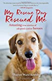 img - for My Rescue Dog Rescued Me: Amazing True Stories of Adopted Canine Heroes book / textbook / text book