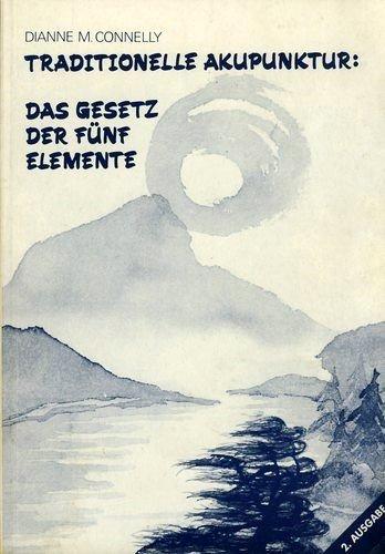 Traditionelle Akupunktur: Das Gesetz der fünf Elemente by Dianne M Connelly (1995-01-01)