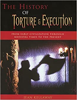 Book The History of Torture and Execution: From Early Civilization through Medieval Times to the Present by Jean Kellaway (2002-11-01)