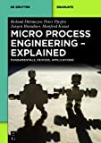 Micro Process Engineering - Explained : Fundamentals, Devices, Applications, Dittmeyer, Roland and Pfeifer, Peter, 3110265389