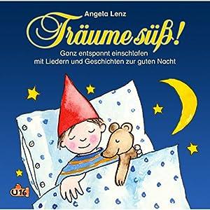 Träume süß! Ganz entspannt einschlafen mit Liedern und Geschichten zur guten Nacht Hörbuch