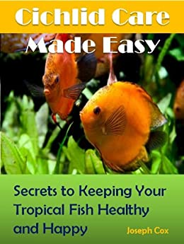 Cichlid Care Made Easy: Simple Ways to Keeping Your ...