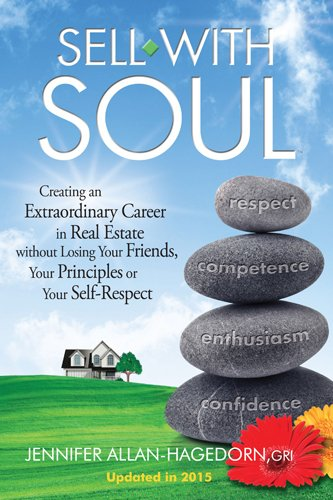Sell with Soul: Creating an Extraordinary Career in Real Estate without Losing Your Friends, Your Principles or Your Sel