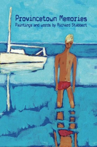 Provincetown Memories: Paintings and Words by Richard Stabbert PDF