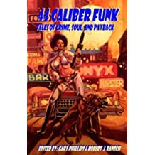 44 Caliber Funk: Tales of Crime, Soul, and Payback