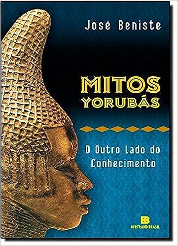 Mitos Yorubas: O Outro Lado Do Conhecimento (Portuguese Edition)