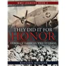 They Did It for Honor: Stories of American WWII Veterans (WWII Legacies) (Volume 2)
