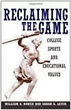 img - for Reclaiming the Game: College Sports and Educational Values (The William G. Bowen Memorial Series in Higher Education) book / textbook / text book