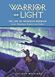 Warrior of Light: The Life of Nicholas Roerich (Masters of Life Series)