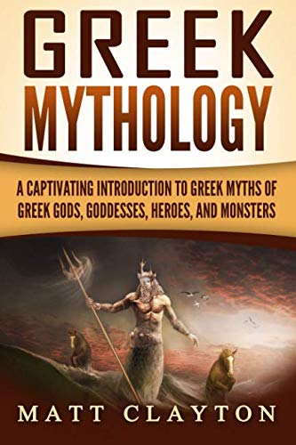 Ancient Greek Gods And Goddesses For Kids (Greek Mythology: A Captivating Introduction to Greek Myths of Greek Gods, Goddesses, Heroes, and)