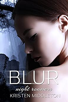 Blur (Night Roamers) Book 1 by [Middleton, Kristen, Middleton, K.L., Alexandra, Cassie]