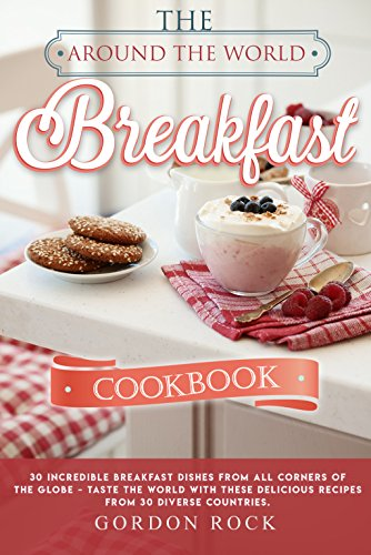 The around the world breakfast cookbook 30 incredible breakfast the around the world breakfast cookbook 30 incredible breakfast dishes from all corners of the forumfinder Image collections