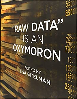 """""""Raw Data"""" Is an Oxymoron (Infrastructures)"""