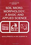 Micromorphology : A Basic and Applied Science: Proceedings of the VIIIth International Working Meeting, San Antonio, Texas, July 1988, , 0444883029