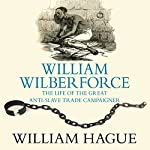 William Wilberforce: Life of the Great Anti-Slave-Trade Campaigner | William Hague