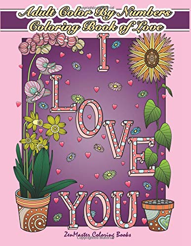 Read Online Adult Color By Numbers Coloring Book of Love: A Valentines Color By Number Coloring Book for Adults with Hearts, Flowers, Candy, Butterflies and Love ... Color By Number Coloring Books) (Volume 21) pdf epub