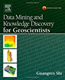 Data Mining and Knowledge Discovery for Geoscientists, Guangren Shi, 0124104371