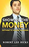 Show Me the Money, Robert Hicks, 149616508X