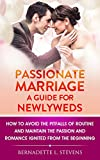 Passionate Marriage: A Guide for NewlywedsAre you scared of what the years of marriage may bring? Do you find it difficult to be married, even though you are still a newlywed?Do you catch yourself wondering how you can retain the passion in your marr...