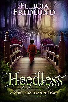Heedless (Sorceress Islands Book 1) by [Fredlund, Felicia]