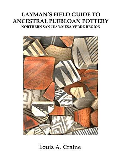 Layman's Field Guide To Ancestral Puebloan Pottery Northern San Juan/Mesa Verde Region