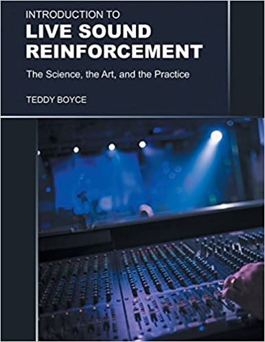 Introduction to Live Sound Reinforcement - The Science, the Art, and the Practice by Teddy Boyce (11-Apr-2014)