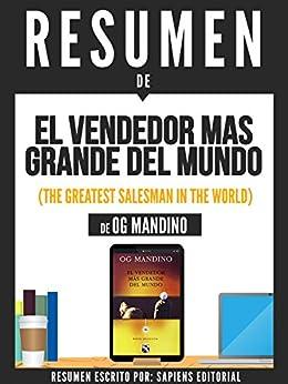 Resumen de El Vendendor Mas Grande Del Mundo (The Greatest Salesman In The World) - De Og Mandino (Spanish Edition) by [Editorial, Sapiens]