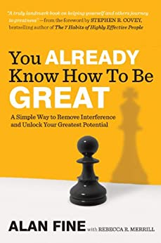 You Already Know How to Be Great: A Simple Way to Remove Interference and Unlock Your Greatest Potential by [Fine, Alan, Merrill, Rebecca R.]