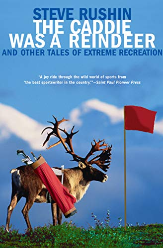 - The Caddie Was a Reindeer: And Other Tales of Extreme Recreation